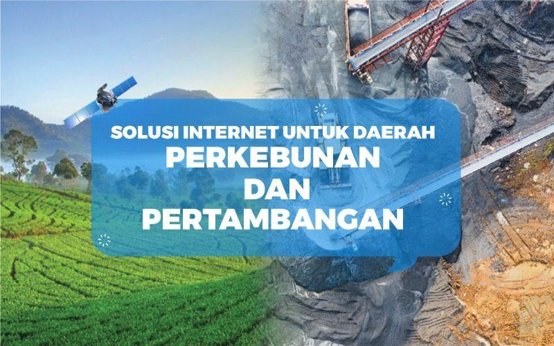 Solusi Internet untuk daerah pertambangan dan perkebunan