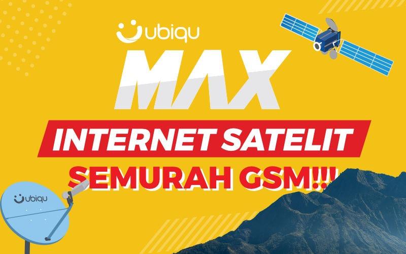 UBIQU MAX, Internet Satelit Semurah GSM